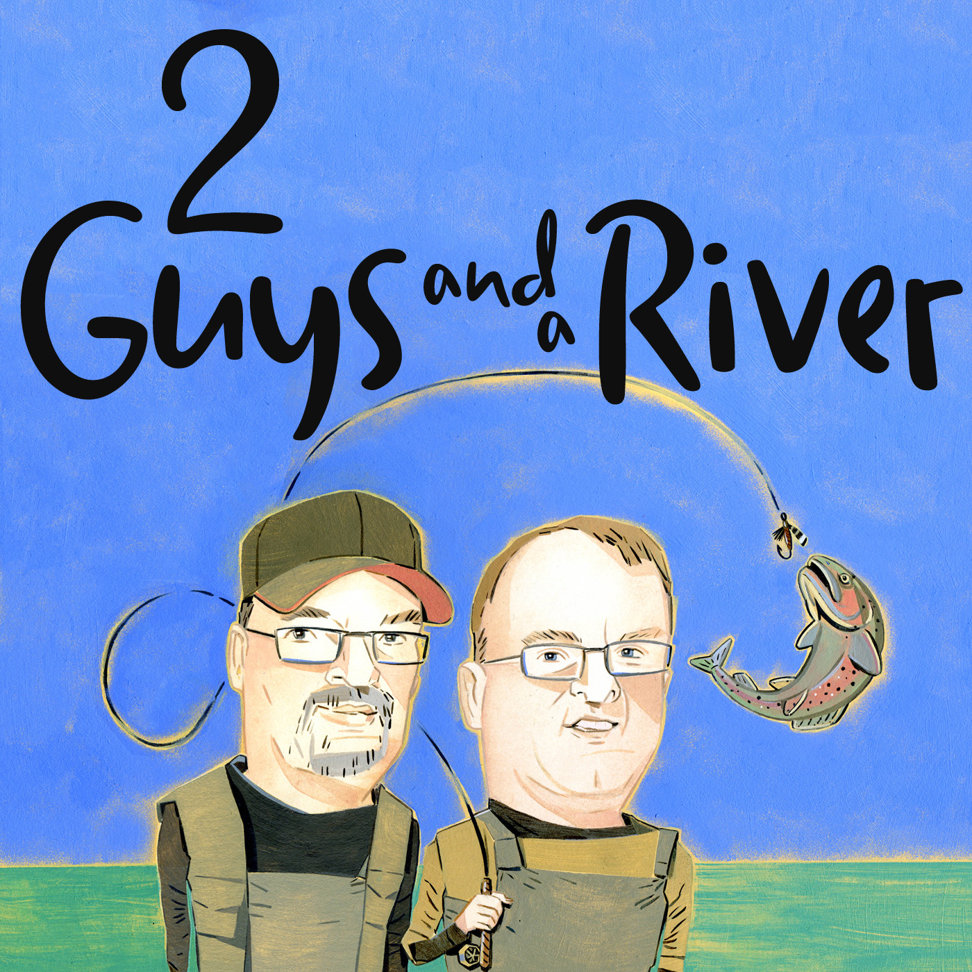 2 guys and a river for Fly fishing podcast